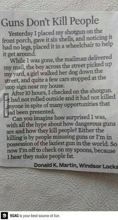 """""""Guns kill people!"""" """"Oh yeah? Well, spoons made me fat."""""""