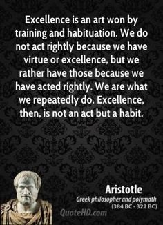 More Aristotle Quotes on www.quotehd.com - #quotes #act #acted #art #because #excellence #habit #habituation #rather #repeatedly #rightly #those #training #virtue #won