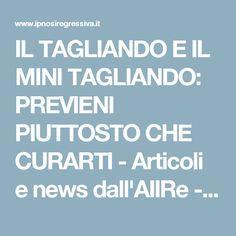 IL TAGLIANDO E IL MINI TAGLIANDO: PREVIENI PIUTTOSTO CHE CURARTI - Articoli e news dall'AIIRe - Associazione Italiana Ipnosi Regressiva