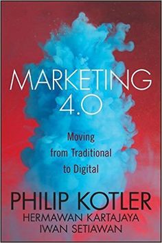 Marketing 4.0: Moving from Traditional to Digital: Philip Kotler, Hermawan Kartajaya, Iwan Setiawan: 9781119341208: Amazon.com: Books