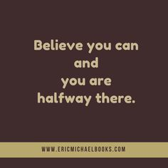 Believe in yourself,...