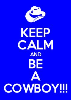 KEEP CALM AND BE A COWBOY!!!