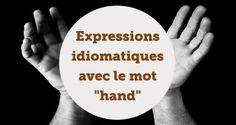 Expressions idiomatiques avec le mot hand - aba english