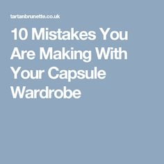 10 Mistakes You Are Making With Your Capsule Wardrobe