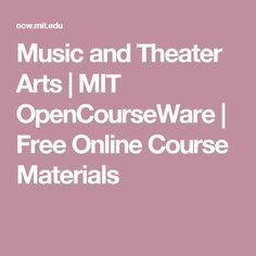 Music and Theater Arts | MIT OpenCourseWare | Free Online Course Materials