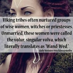 "Viking tribes often nurtured groups of wise women, witches or priestesses. Unmarried, these women were called the volur, singular volva, which literally translates as ""Wand-Wed. Norse Pagan, Norse Mythology, Viking Tribes, Viking Facts, Viking Myths, Viking Life, Viking Woman, Viking Warrior, Medieval Life"