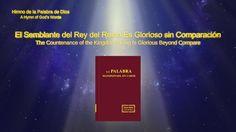 Himno de la palabra de Dios ''El semblante del Rey del reino es glorioso...