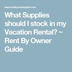 What Supplies should I stock in my Vacation Rental? ~ Rent By Owner Guide