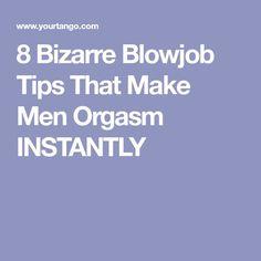 8 Bizarre Blowjob Tips That Make Men Orgasm INSTANTLY
