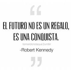 El futuro no es un regalo, es una conquista. -Robert Kennedy #frases  #citas  #reflexiones