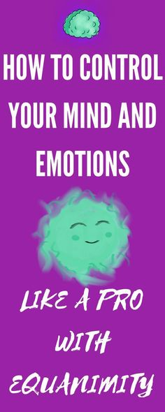 How to control your mind and emotions like a pro with equanimity - Quotes interests Mental Health Blogs, Kids Mental Health, How To Control Emotions, Controlling Emotions, Coaching, Free Mind, Like A Pro, Human Mind, Emotional Intelligence