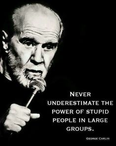 Wise words from George Carlin...