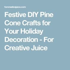 Festive DIY Pine Cone Crafts for Your Holiday Decoration - For Creative Juice