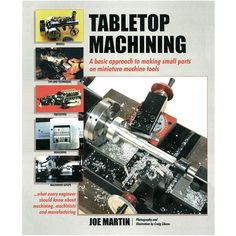 Table Top Machining Book by Joe Martin.A Complete Guide to Miniature Machine Tools. Home Shop Machinist, Machinist Tools, Shop Work Bench, Hobby Supplies, New Hobbies, Easy Projects, Metal Working, The Book, Miniatures