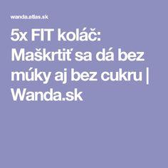 5x FIT koláč: Maškrtiť sa dá bez múky aj bez cukru   Wanda.sk