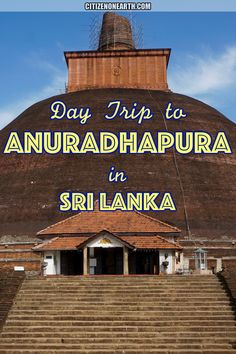 Day trip - Visiting Ancient City of Anuradhapura in Sri Lanka