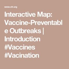 Interactive Map: Vaccine-Preventable Outbreaks | Introduction #Vaccines #Vacination