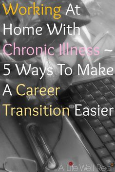 Great info on working from home immediately, or at a 'transitional' pace~ #chronicfridaylinkup #alifewellred