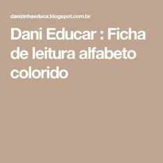 Dani Educar : Ficha de leitura alfabeto colorido