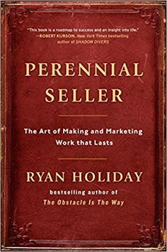 Perennial Seller: The Art of Making and Marketing Work that Lasts: Ryan Holiday: 9780143109013: Amazon.com: Books