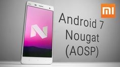 Xiaomi Mi4 – Android 7 Nougat (AOSP) – Hands On!