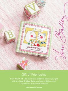 A Gift of Friendship - From March 14-20, our Bunny and Bear Book is your gift with any Vera Bradley Baby purchase of $50 or more! Choose from an adorable selection.