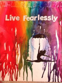 Melted crayon art- live fearlessly with a dancer