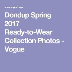 Dondup Spring 2017 Ready-to-Wear Collection Photos - Vogue