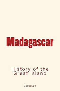 Madagascar: History of the Great Island by Collection https://www.amazon.com/dp/2366593732/ref=cm_sw_r_pi_dp_x_Q-JFybF9P3GMR