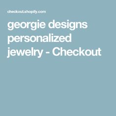 georgie designs personalized jewelry - Checkout