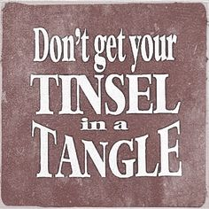 Tinsel in a tangle christmas christmas quotes funny christmas quotes funny christmas pictures funny christmas photos christmas quotes for friends funny christmas quotes for friends