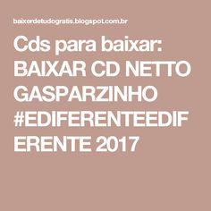 Cds para baixar: BAIXAR CD NETTO GASPARZINHO #EDIFERENTEEDIFERENTE 2017