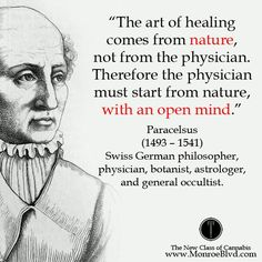 """""""The art of healing comes from nature, not from the physician. Therefore the physician must start from nature, with an open mind."""" ~ Paracelsus"""