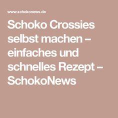 Schoko Crossies selbst machen – einfaches und schnelles Rezept – SchokoNews