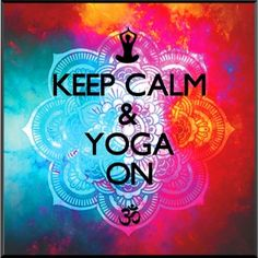 keep calm and yoga on Keep Calm Signs, Motivational Images, Brunch Party, Wall Plaques, Meditation, Neon Signs, Yoga, My Love, Inspiration