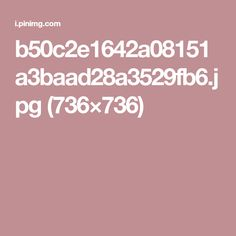 b50c2e1642a08151a3baad28a3529fb6.jpg (736×736)