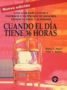 Mace, Nancy L. Cuando el día tiene 36 horas : una guía para cuidar a enfermos con Alzheimer, pérdida de memoria y demencia senil. México, D.F : Pax México, cop. 1997.