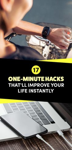 17 Little One-Minute Hacks That'll Improve Your Life Instantly