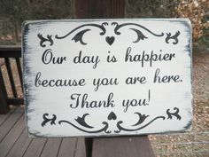 """Wedding sign, """"Our day is happier because you are here Thank You""""  white distressed with black.. $23.00, via Etsy."""