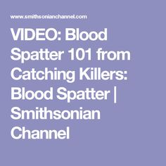 VIDEO: Blood Spatter 101 from Catching Killers: Blood Spatter | Smithsonian Channel