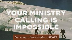 Your Ministry Calling is Impossible from the Becoming a Better Leader series.