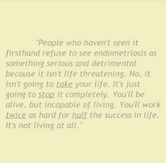 Living life with Endo. This couldn't have summed it up any better.