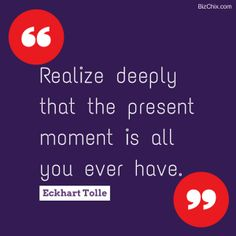 """""""Realize deeply that the present moment is all you ever have."""" Eckhart Tolle from Episode 104: Lynan Saperstein, CEO & Chief Business Strategist at TheBigFactor.com - BizChix.com"""