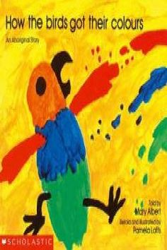How The Birds Got Their Colours: An Aboriginal Story Aboriginal Education, Indigenous Education, Aboriginal Culture, Color Activities, Preschool Activities, Literacy Games, Naidoc Week, Australian Curriculum, Play Based Learning