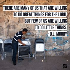"""""""There are many of us that are willing to do great things for the Lord, but few of us are willing to do little things."""" - D.L. Moody #GoBe #quote #missons"""