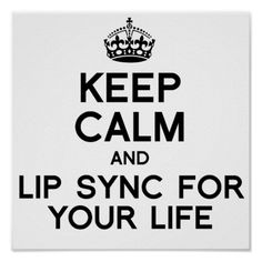 KEEP CALM AND LIP SYNC FOR YOUR LIFE.png Poster | Zazzle