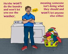 Ni lava ni presta la batea.  Translation: He/she won't do the laundry and won't let you use the washer, meaning someone isn't doing what they should and won't let anyone else either.  Example: Alfonso can't drive stick, but he won't let Marcia drive even though she knows how–he won't do the laundry and won't let her use the washer!