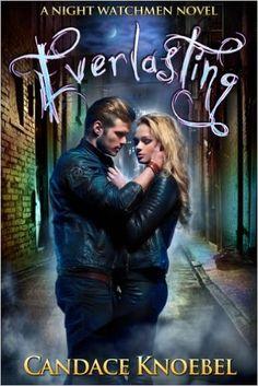 Everlasting (The Night Watchmen Series Book 1) eBook: Candace Knoebel: Amazon.co.uk: Kindle Store