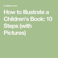 How to Illustrate a Children's Book: 10 Steps (with Pictures)
