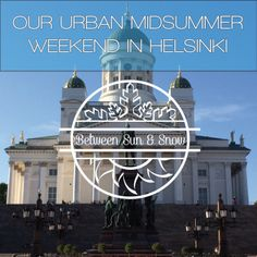 How did we spent our Midsummer in Helsinki? #Finland #visithelsinki #helsinkisecret #myhelsinki
